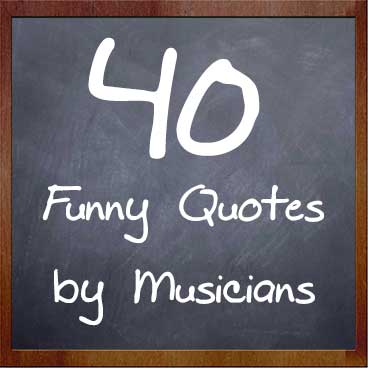 Quotes Music Awesome 40 Funny Quotesmusicians  My Music Masterclass